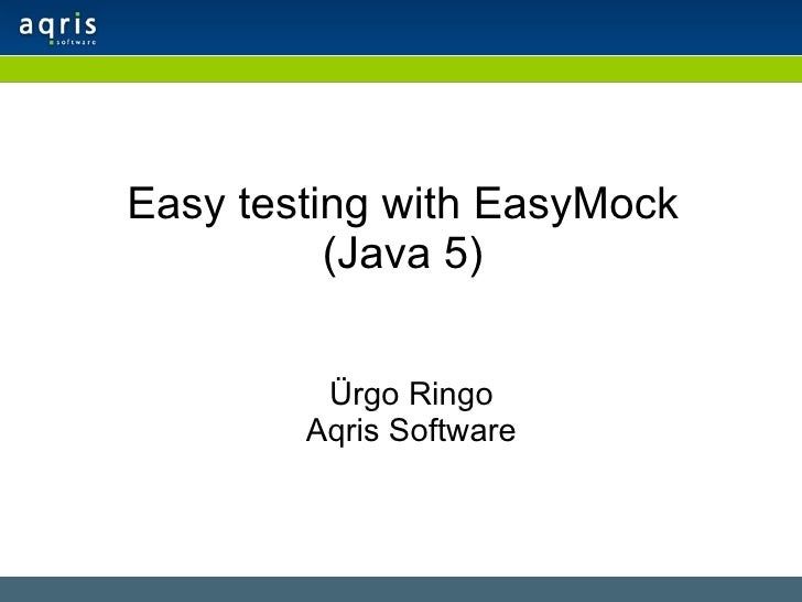 Easy testing with EasyMock (Java 5) Ürgo Ringo Aqris Software