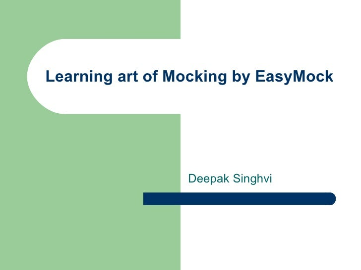 Learning art of Mocking by EasyMock Deepak Singhvi
