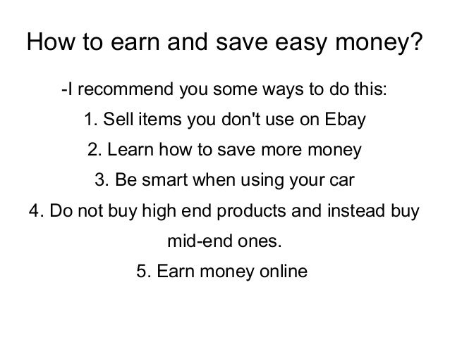 How to earn and save easy money? -I recommend you some ways to do this: 1. Sell items you don't use on Ebay 2. Learn how t...
