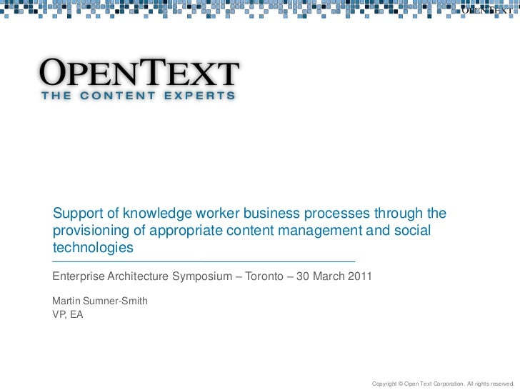 Enterprise Architecture Symposium – Toronto – 30 March 2011<br />Support of knowledge worker business processes through th...