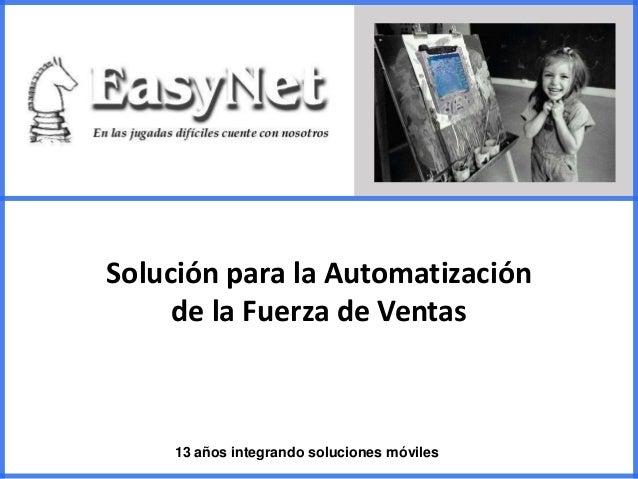 13 años integrando soluciones móvilesSolución para la Automatizaciónde la Fuerza de Ventas