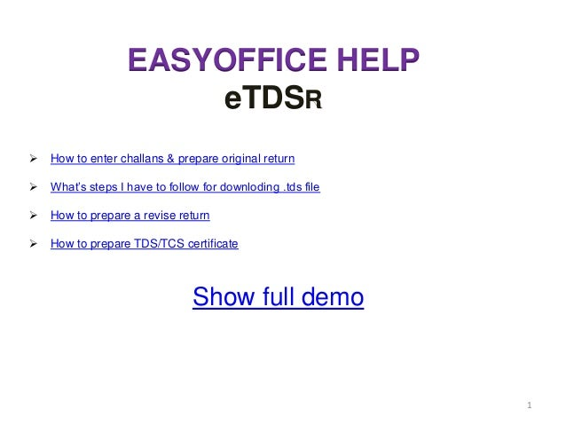 "EASYOFFICE HELP                       eTDSR   How to enter challans & prepare original return   What""s steps I have to f..."