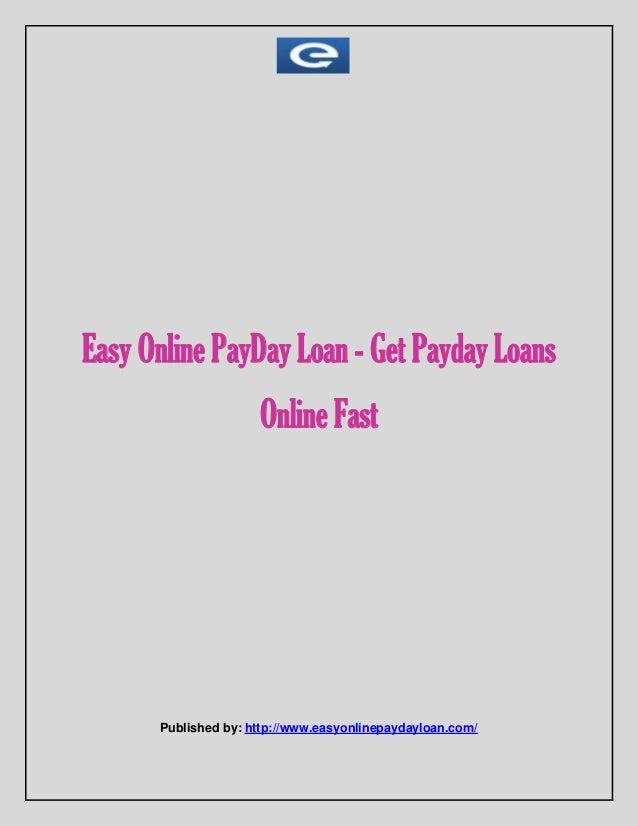 Easy Online Pay Day Loan Get Payday Loans Online Fast
