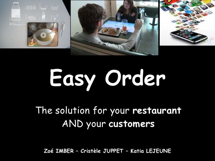 Easy Order The solution for your  restaurant  AND your  customers Zoé IMBER – Cristèle JUPPET – Katia LEJEUNE