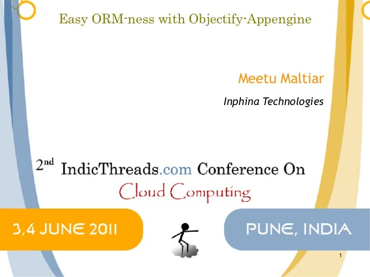 Easy ORM-ness with Objectify-Appengine                           Meetu Maltiar                        Inphina Technologies...