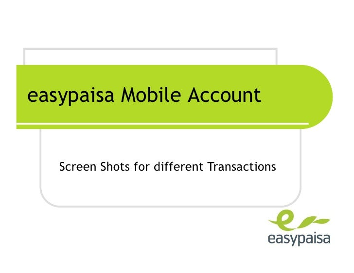 easypaisa Mobile Account      Screen Shots for different Transactions