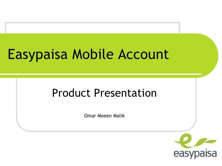 Easypaisa Mobile Account<br />Product Presentation<br />Omar Moeen Malik<br />