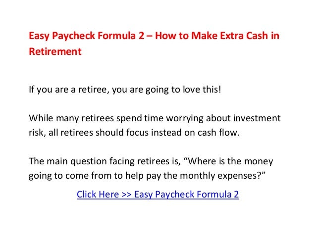 Easy Paycheck Formula 2 – How to Make Extra Cash inRetirementIf you are a retiree, you are going to love this!While many r...