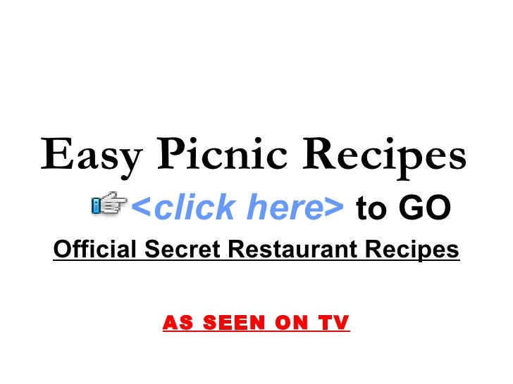 Easy Picnic Recipes Official Secret Restaurant Recipes AS SEEN ON TV < click here >   to   GO
