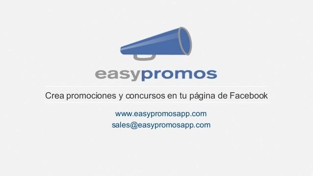 Crea promociones y concursos en tu página de Facebook www.easypromosapp.com sales@easypromosapp.com