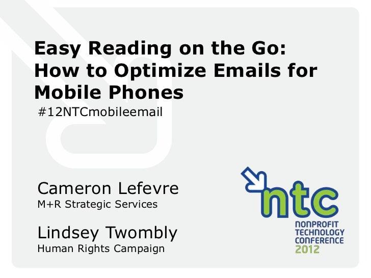Easy Reading on the Go:How to Optimize Emails forMobile Phones#12NTCmobileemailCameron LefevreM+R Strategic ServicesLindse...