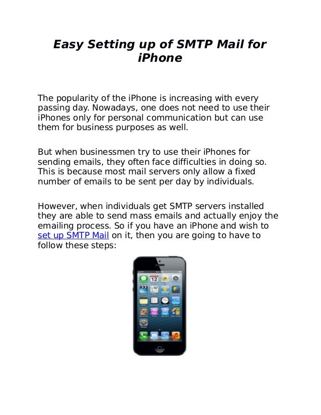 Easy Setting up of SMTP Mail for                iPhoneThe popularity of the iPhone is increasing with everypassing day. No...