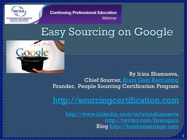 By Irina Shamaeva, Chief Sourcer, Brain Gain Recruiting Founder, People Sourcing Certification Program http://sourcingcert...