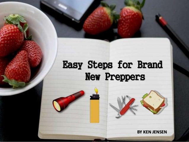 BY KEN JENSEN Easy Steps for Brand New Preppers