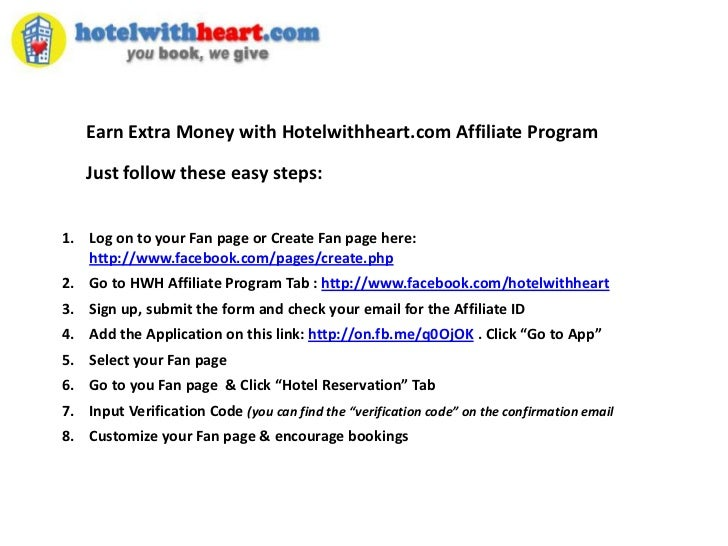 Earn Extra Money with Hotelwithheart.com Affiliate Program<br />Just follow these easy steps: <br />Log on to your Fan pag...