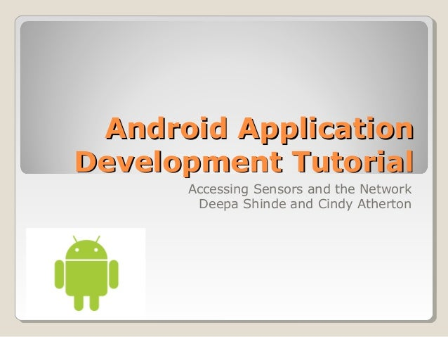 Android ApplicationAndroid Application Development TutorialDevelopment Tutorial Accessing Sensors and the Network Deepa Sh...