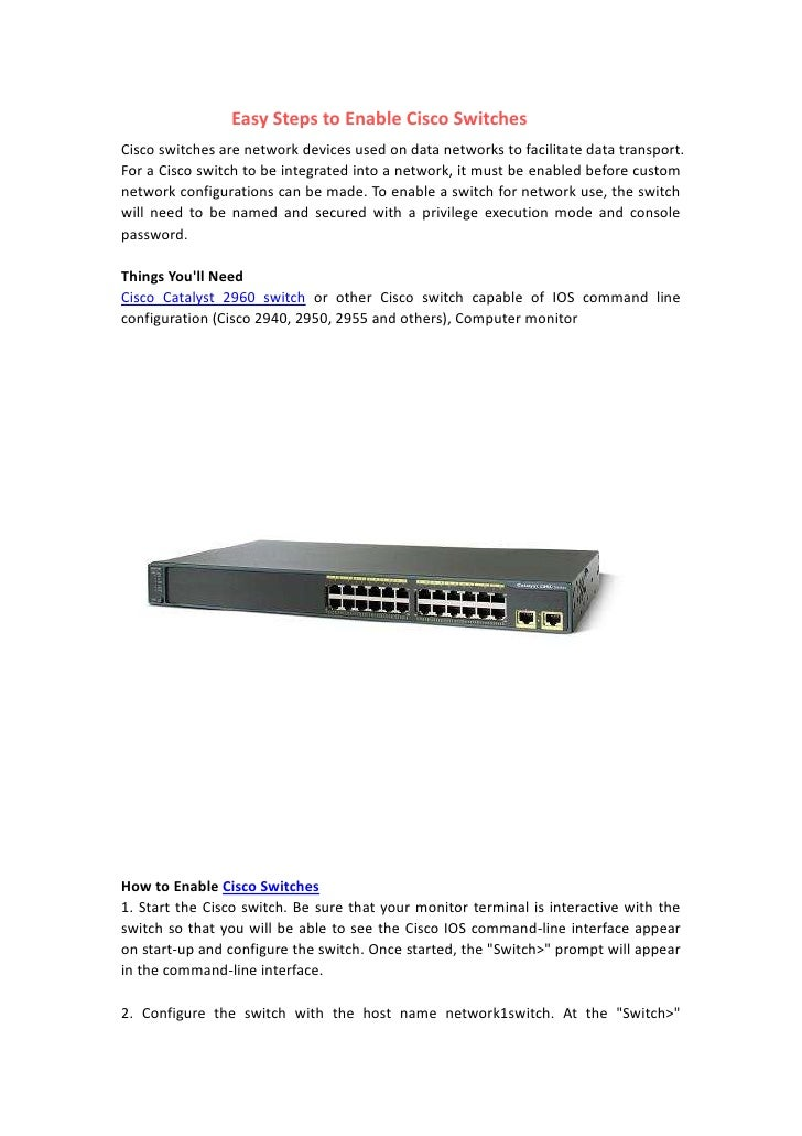 Easy Steps to Enable Cisco Switches<br />Cisco switches are network devices used on data networks to facilitate data trans...