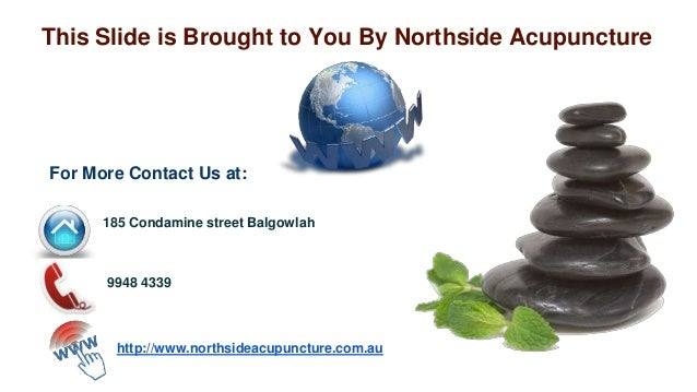 This Slide is Brought to You By Northside Acupuncture For More Contact Us at: 185 Condamine street Balgowlah 9948 4339 htt...
