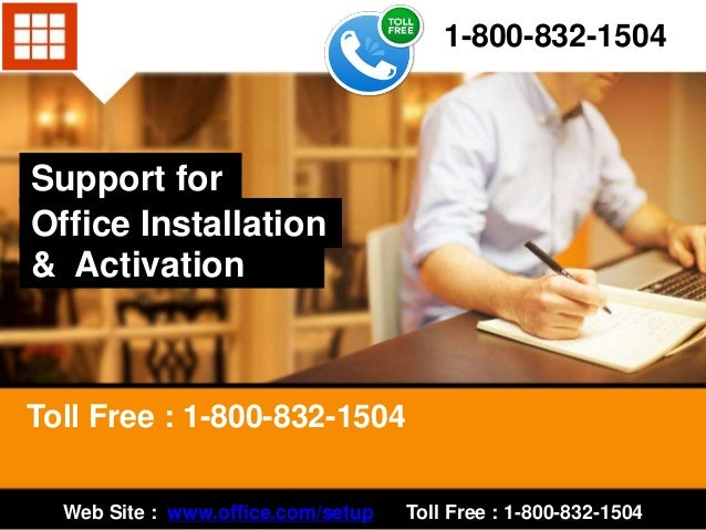 Support for Office Installation & Activation Toll Free : 1-800-832-1504 1-800-832-1504 Web Site : www.office.com/setup Tol...