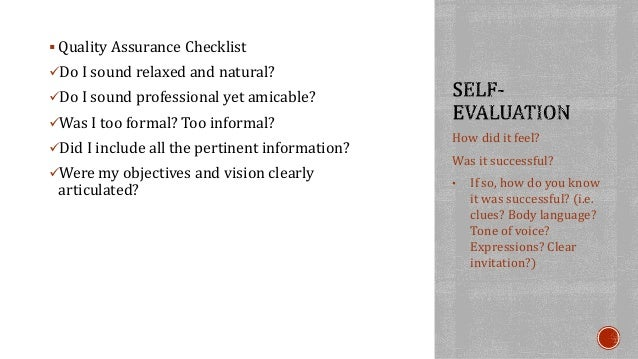  Quality Assurance Checklist  Do I sound relaxed and natural?  Do I sound professional yet amicable?  Was I too formal...