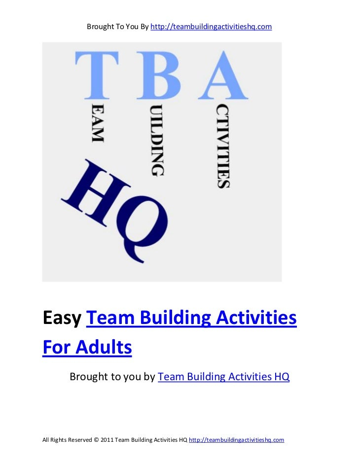 Brought To You By http://teambuildingactivitieshq.comEasy Team Building ActivitiesFor Adults          Brought to you by Te...
