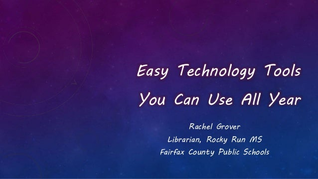 Easy Technology Tools You Can Use All Year Rachel Grover Librarian, Rocky Run MS Fairfax County Public Schools