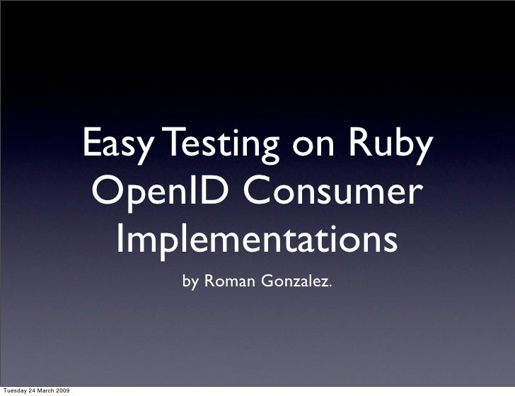 Easy Testing on Ruby                         OpenID Consumer                           Implementations                    ...
