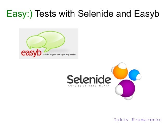 Easy:) Tests with Selenide and Easyb  Iakiv Kramarenko