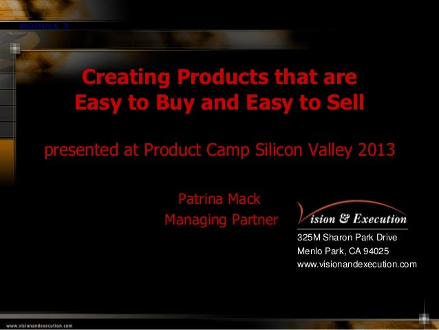 MODULE 3  Creating Products that are Easy to Buy and Easy to Sell presented at Product Camp Silicon Valley 2013 Patrina Ma...