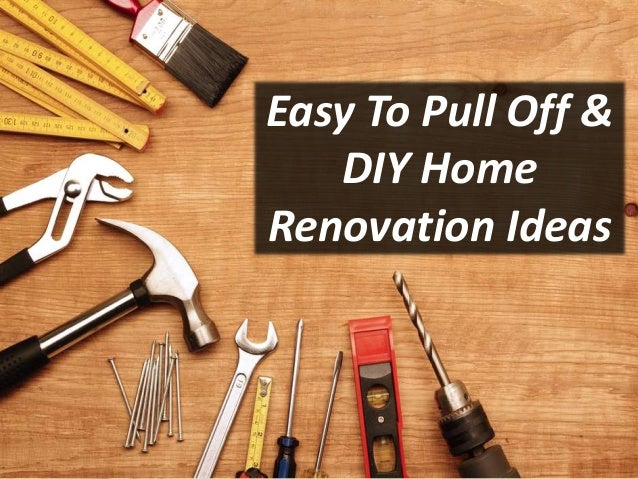 Easy To Pull Off And Diy Home Renovation Ideas