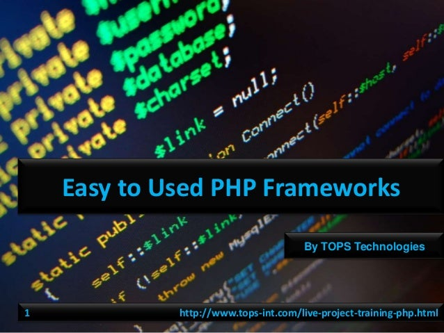 Easy to Used PHP Frameworks By TOPS Technologies  1  http://www.tops-int.com/live-project-training-php.html