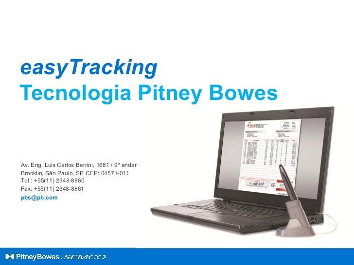 easyTrackingTecnologia Pitney BowesAv. Eng. Luis Carlos Berrini, 1681 / 9º andarBrooklin, São Paulo, SP CEP: 04571-011Tel....
