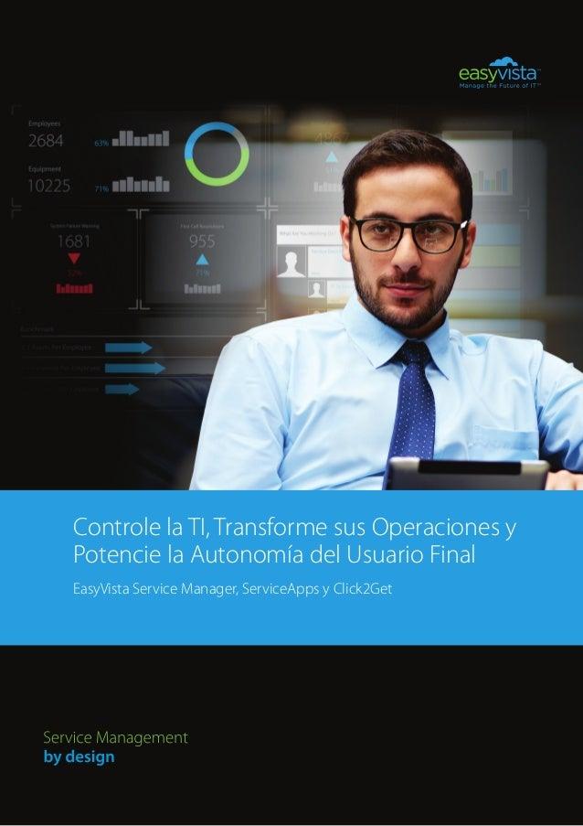 Controle la TI, Transforme sus Operaciones y Potencie la Autonomía del Usuario Final EasyVista Service Manager, ServiceApp...
