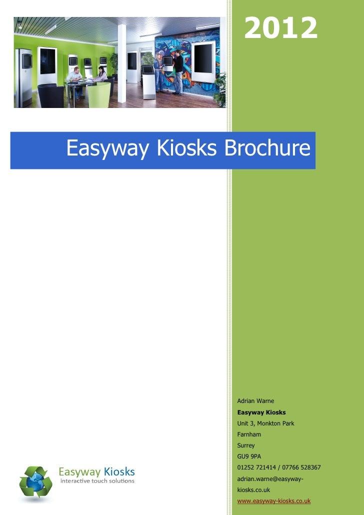 2012Easyway Kiosks Brochure                Adrian Warne                Easyway Kiosks                Unit 3, Monkton Park ...