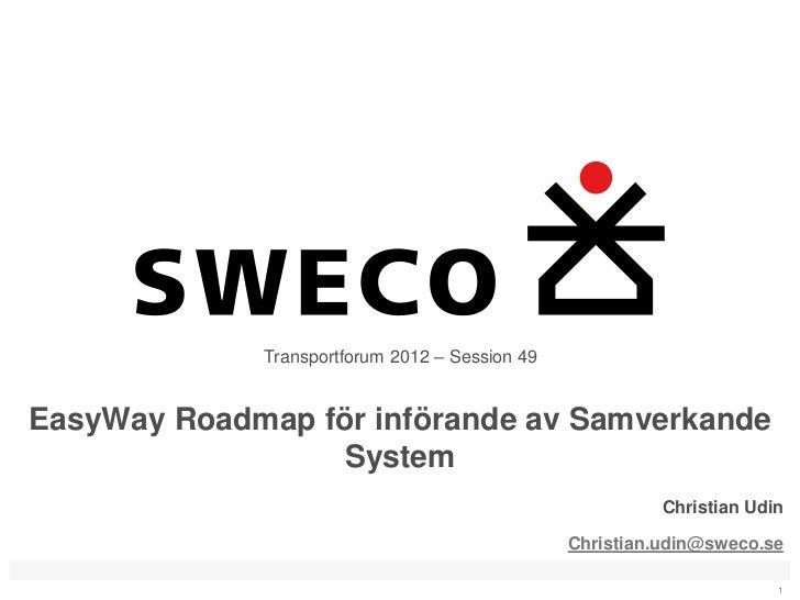 Transportforum 2012 – Session 49EasyWay Roadmap för införande av Samverkande                  System                      ...