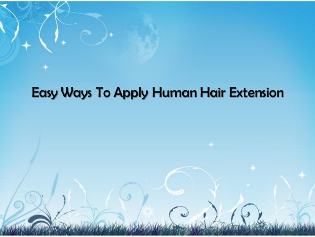 Easy Ways To Apply Human Hair Extension