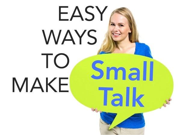 EASY  WAYS  TO  MAKE Small  Talk