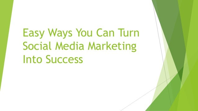 Easy Ways You Can Turn Social Media Marketing Into Success