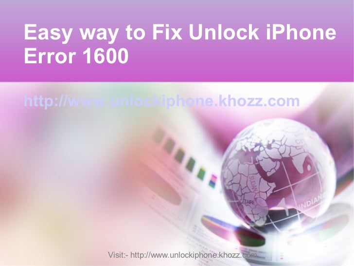 Easy way to Fix Unlock iPhoneError 1600http://www.unlockiphone.khozz.com          Visit:- http://www.unlockiphone.khozz.com