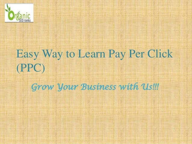 Easy Way to Learn Pay Per Click(PPC)Grow Your Business with Us!!!