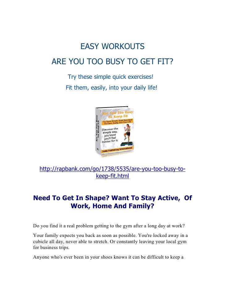 EASY WORKOUTS             ARE YOU TOO BUSY TO GET FIT?                     Try these simple quick exercises!              ...