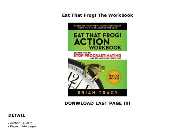 Eat That Frog! The Workbook DONWLOAD LAST PAGE !!!! DETAIL Eat That Frog! The Workbook Author : TRACYq Pages : 144 pagesq