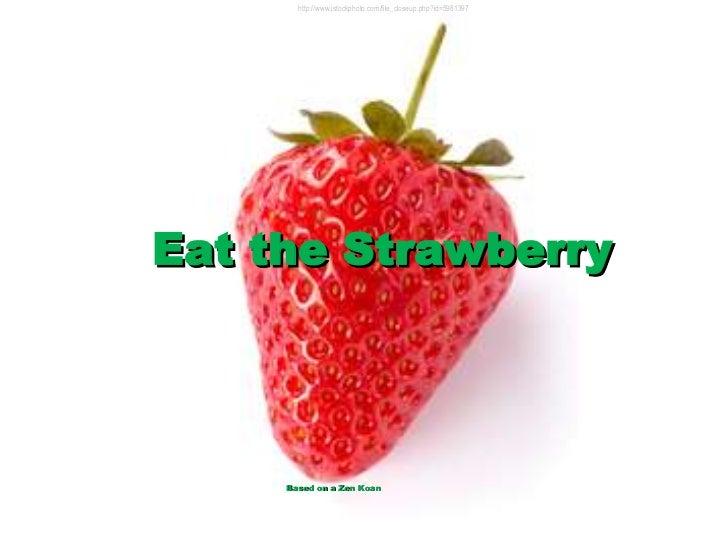Eat the Strawberry Based on a Zen Koan http://www.istockphoto.com/file_closeup.php?id=5981397