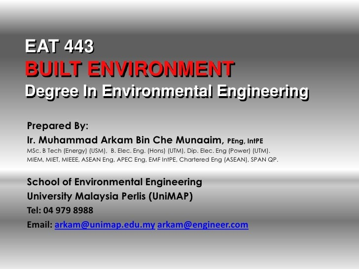 EAT 443BUILT ENVIRONMENTDegree In Environmental EngineeringPrepared By:Ir. Muhammad Arkam Bin Che Munaaim, PEng, IntPEMSc....