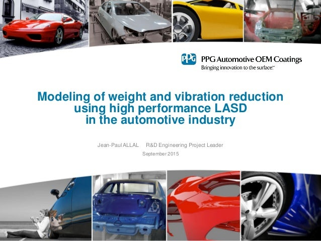Modeling of weight and vibration reduction using high performance LASD in the automotive industry Jean-Paul ALLAL R&D Engi...