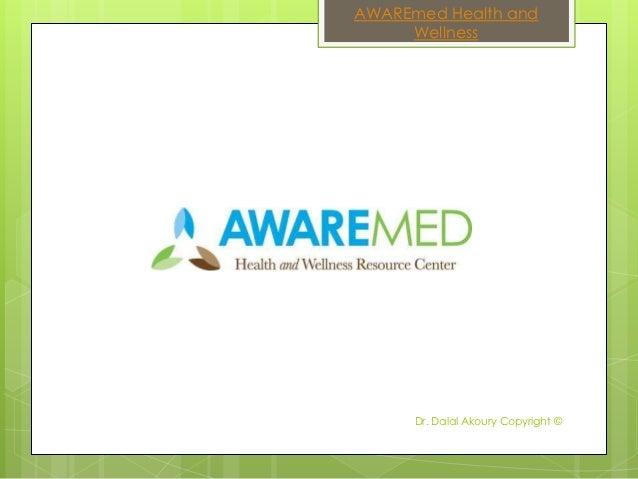 AWAREmed Health and     Wellness      Dr. Dalal Akoury Copyright ©