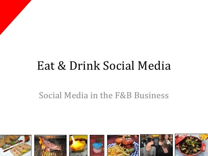Eat & Drink Social MediaSocial Media in the F&B Business