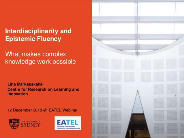 The University of Sydney Page 1 Interdisciplinarity and Epistemic Fluency What makes complex knowledge work possible Lina ...