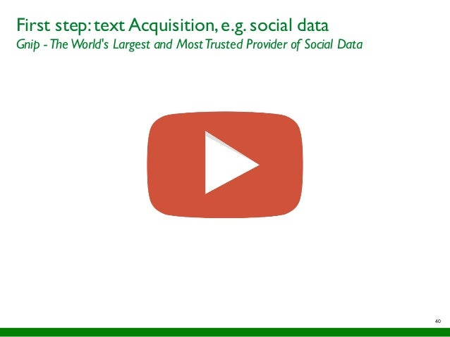 40 First step:text Acquisition,e.g.social data Gnip -The World's Largest and MostTrusted Provider of Social Data