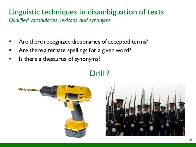 46 Linguistic techniques in disambiguation of texts Qualified vocabularies, lexicons and synonyms § Are there recognized d...